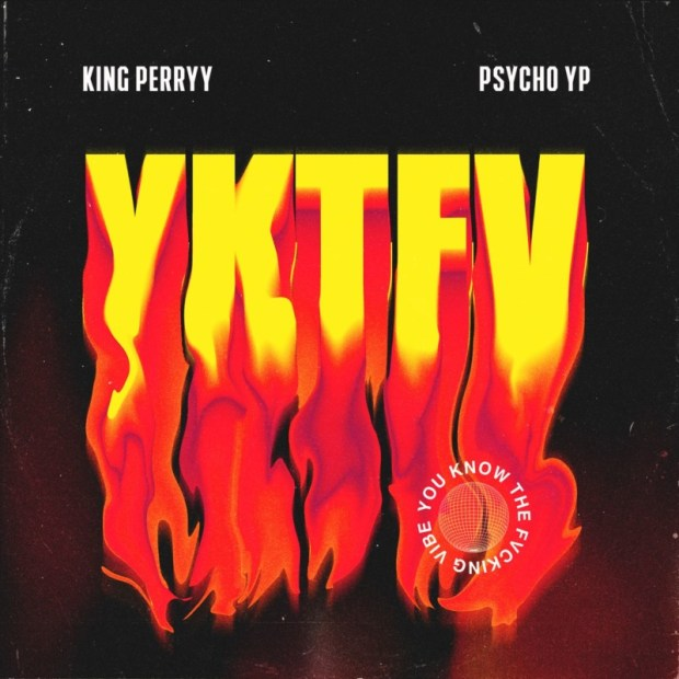 King Perryy x PsychoYP – YKTFV (You Know The Fvcking Vibe)