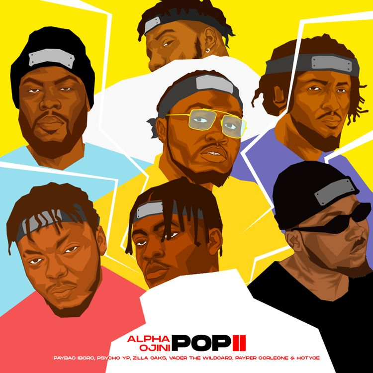 Alpha Ojini – Pop II featuring Psycho YP, Zilla Oaks, Paybac Iboro, Vader the Wildcard, Hotyce & Payper Corleone