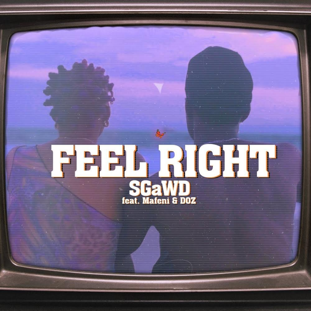 SGaWD - Feel Right featuring Mafeni & DOZ