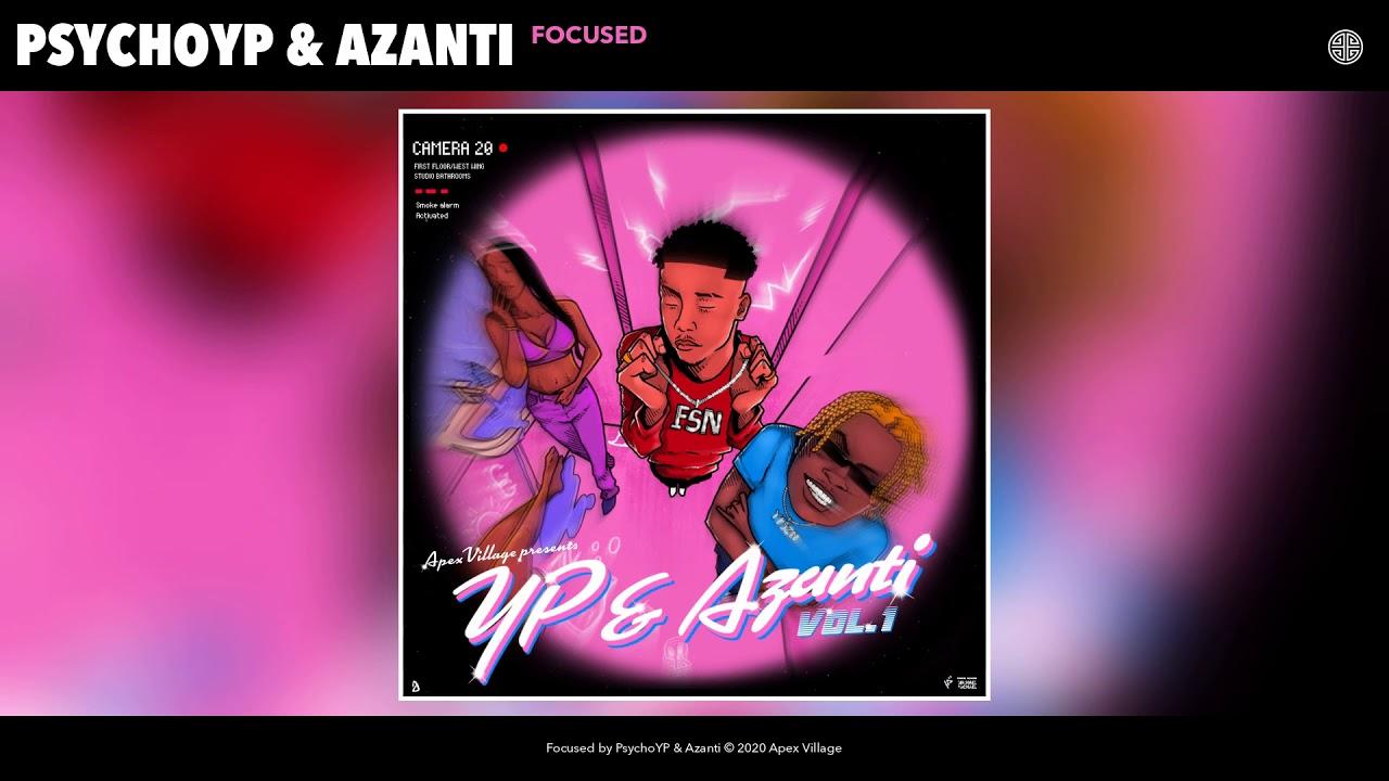 Psycho YP & Azanti - Focused
