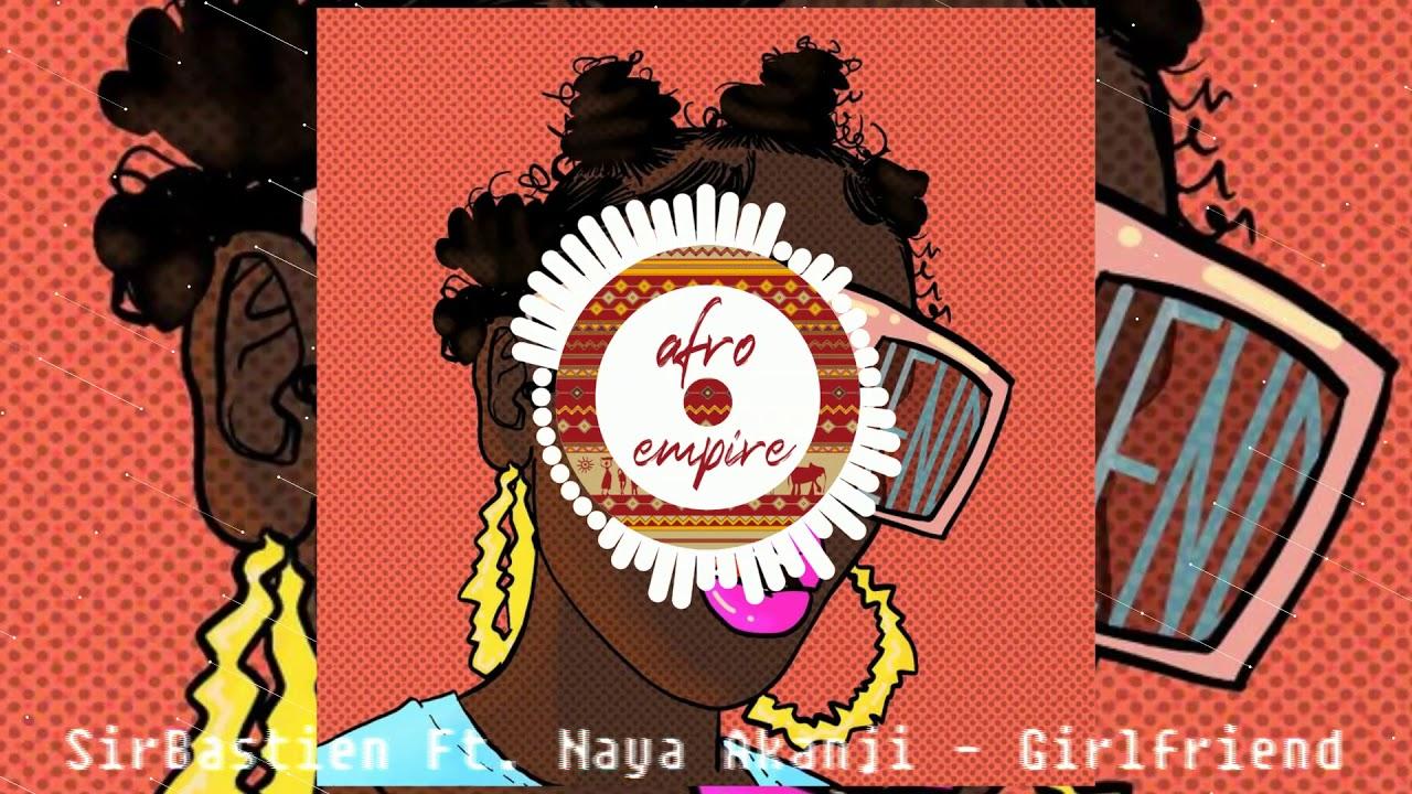 SirBastien - Girlfriend featuring Naya Akanji