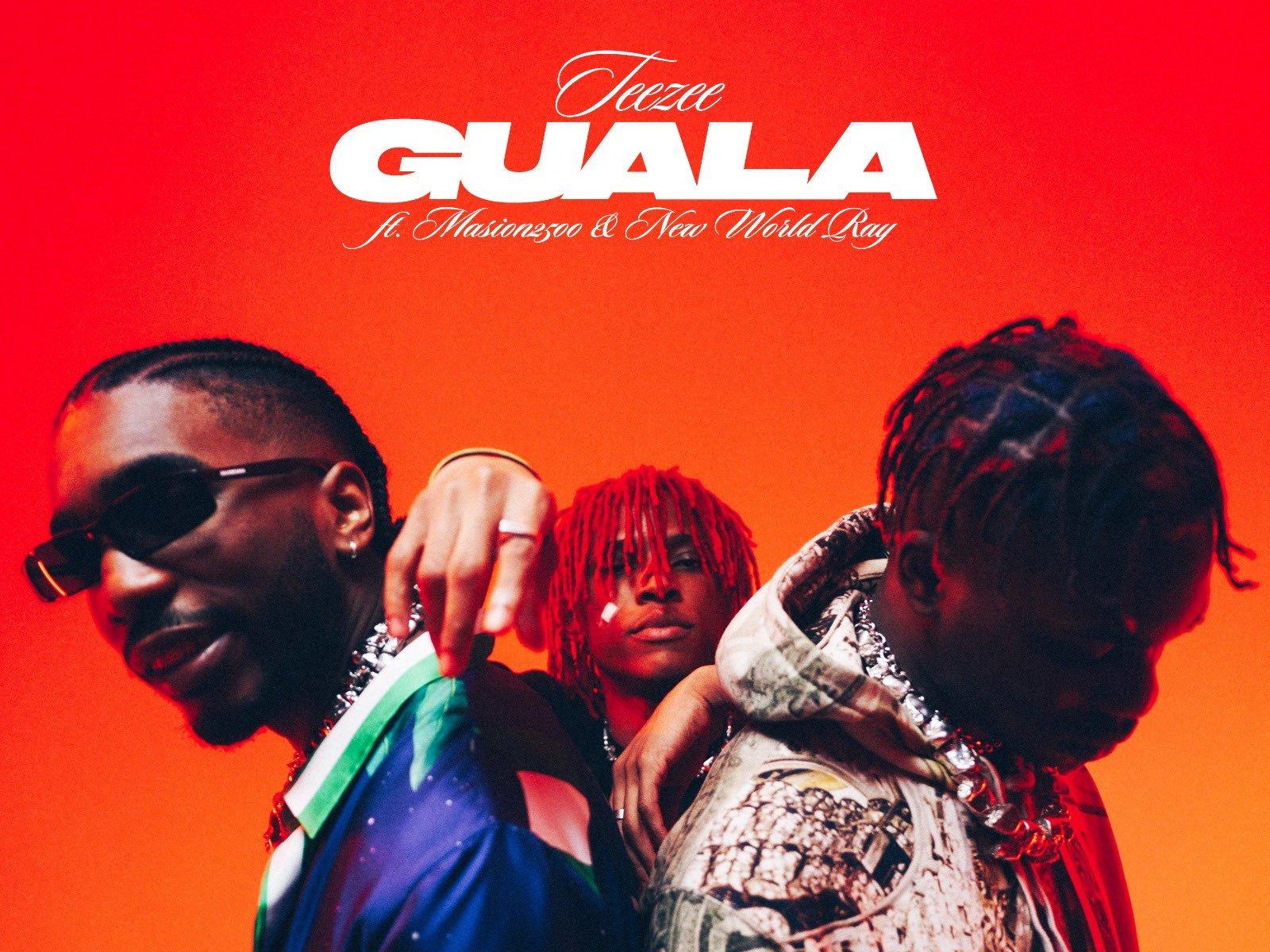 Teezee - Guala featuring Maison2500 & New World Ray