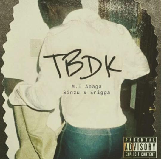 M.I Abaga - TBDK feat. Sauce Kid & Erigga