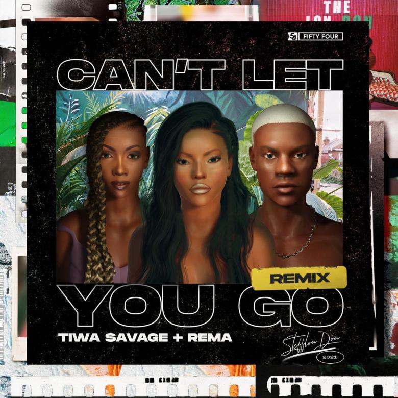 Stefflon Don, Tiwa Savage, Rema - Can't Let You Go (Remix)