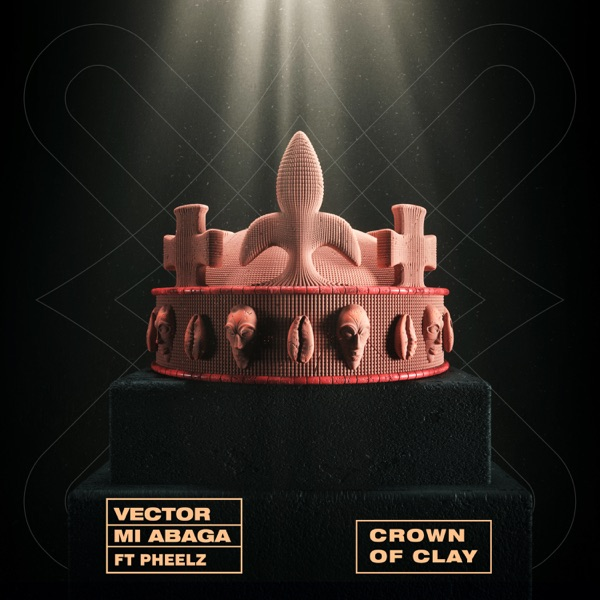 Vector & M.I Abaga - Crown of Clay featuring Pheelz