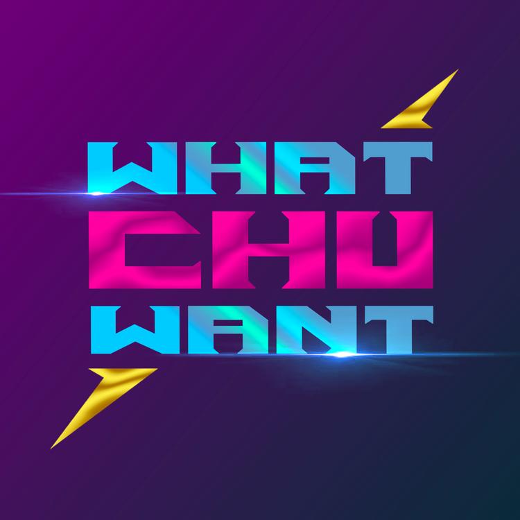 """chuXchu - """"WhatChu Want"""""""