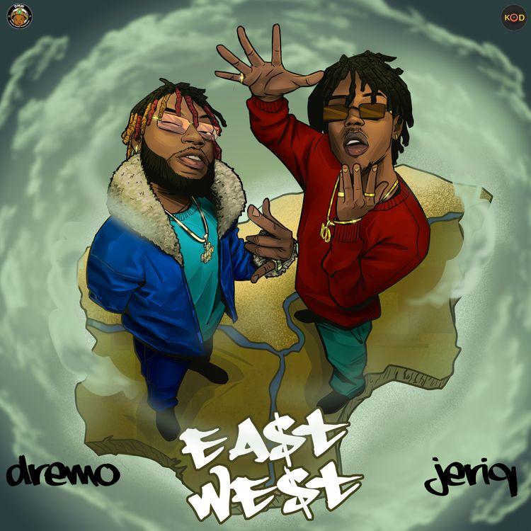"Dremo & Jeriq - ""Ea$t N We$t"""