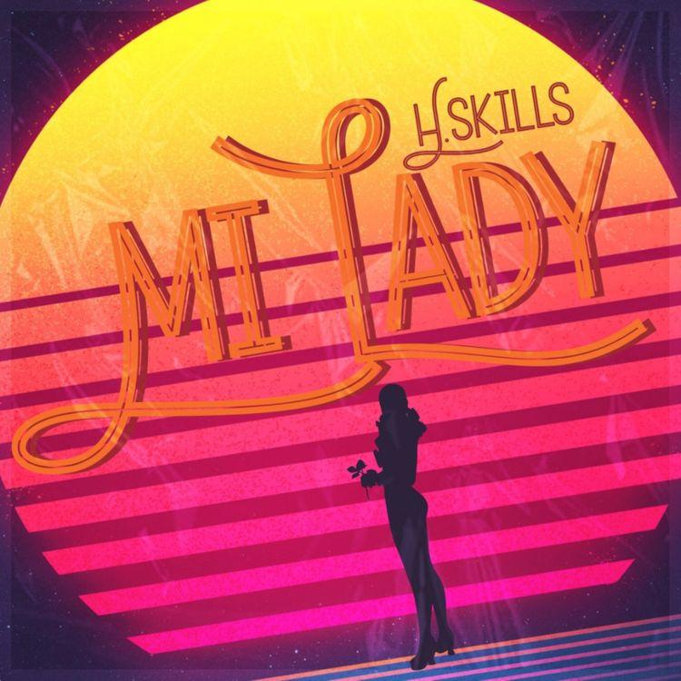 """H.skills - """"Mi Lady"""""""
