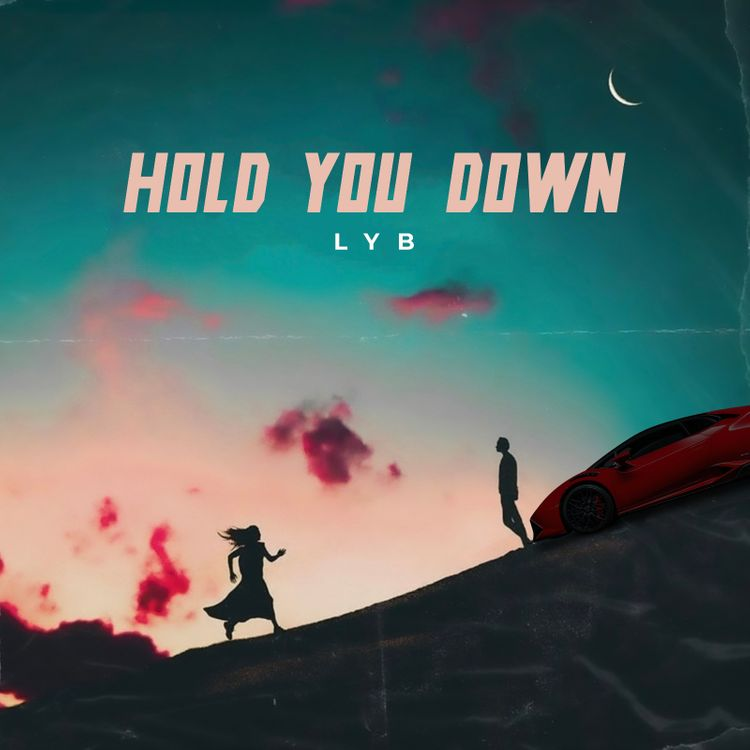 """LYB - """"Hold You Down"""""""