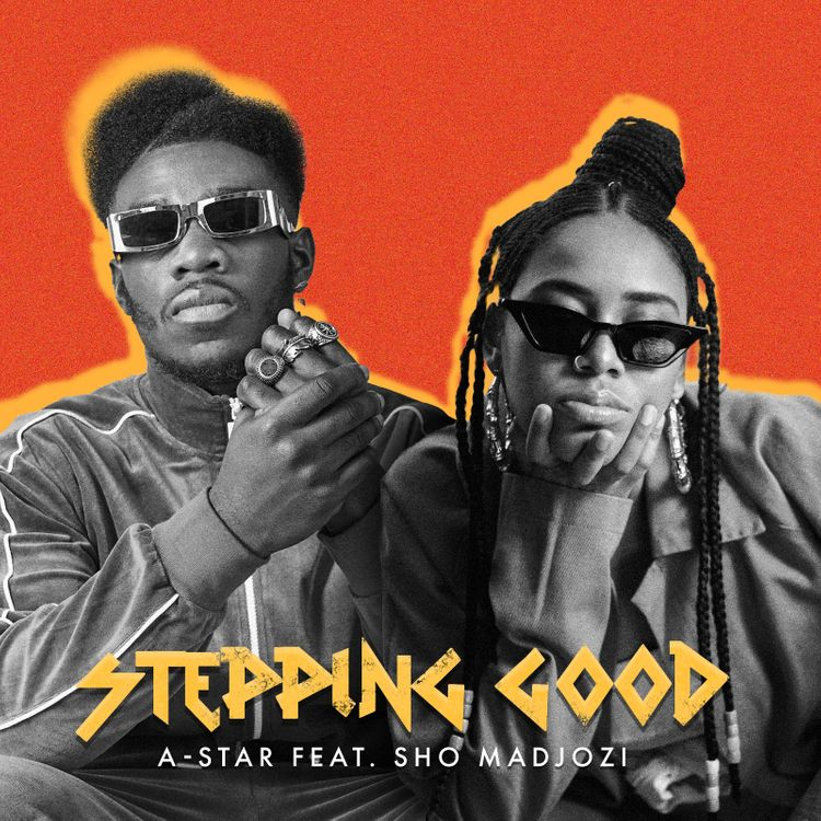 """A-STAR - """"Stepping Good"""" featuring Sho Madjozi"""