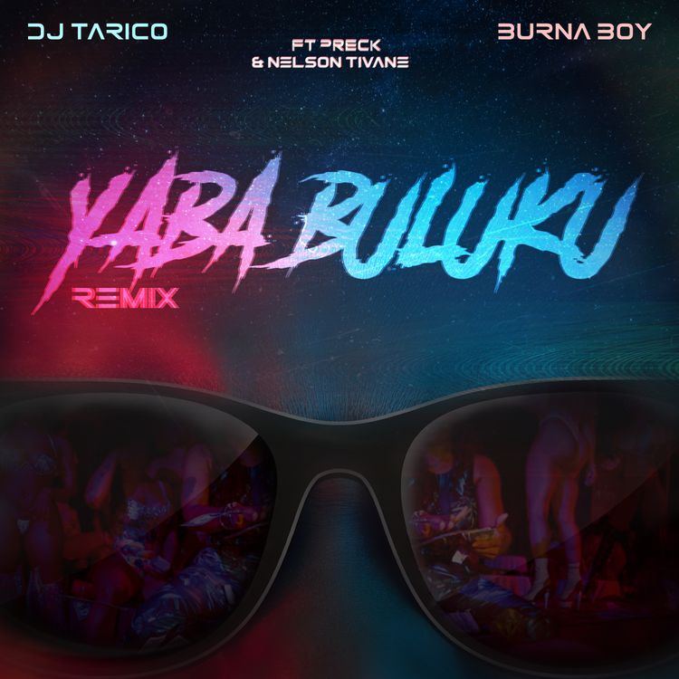 "Dj Tarico & Burna Boy - ""Yaba Buluku [Remix]"" Featuring Preck & Nelson Tivane"