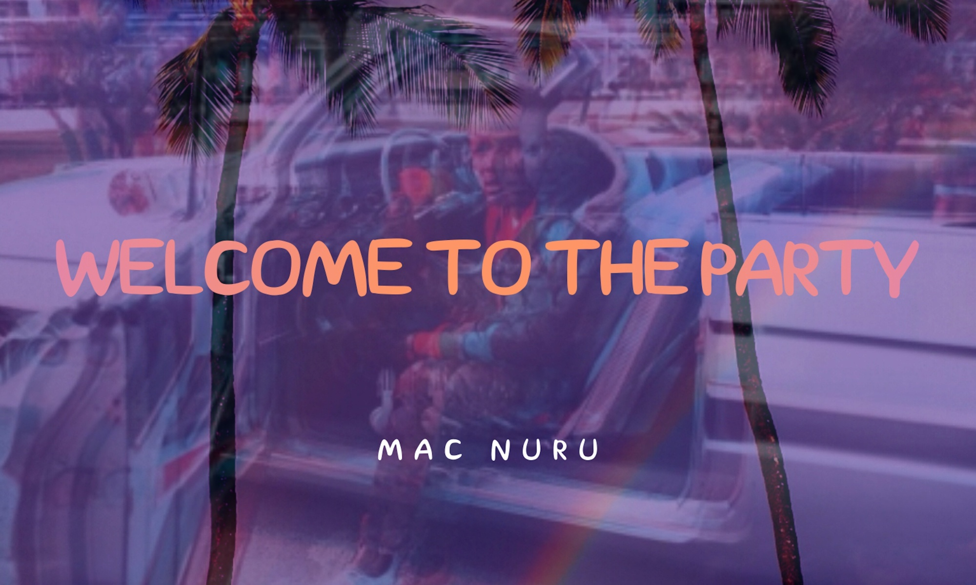 """Mac Nuru - """"Welcome to the Party"""""""