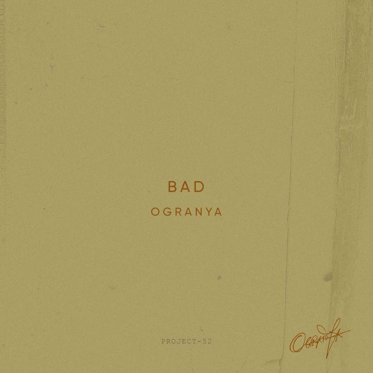 """Ogranya - """"Bad"""""""