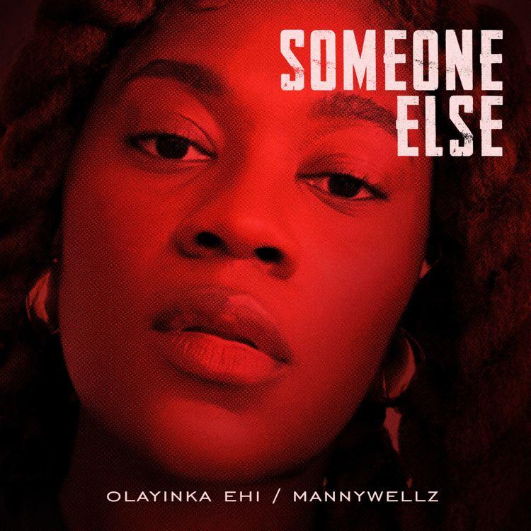 """Olayinka Ehi - """"Someone Else"""" featuring Mannywellz"""