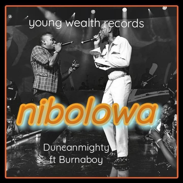 """Duncan Mighty – """"Nibolowa"""" featuring Burna Boy"""