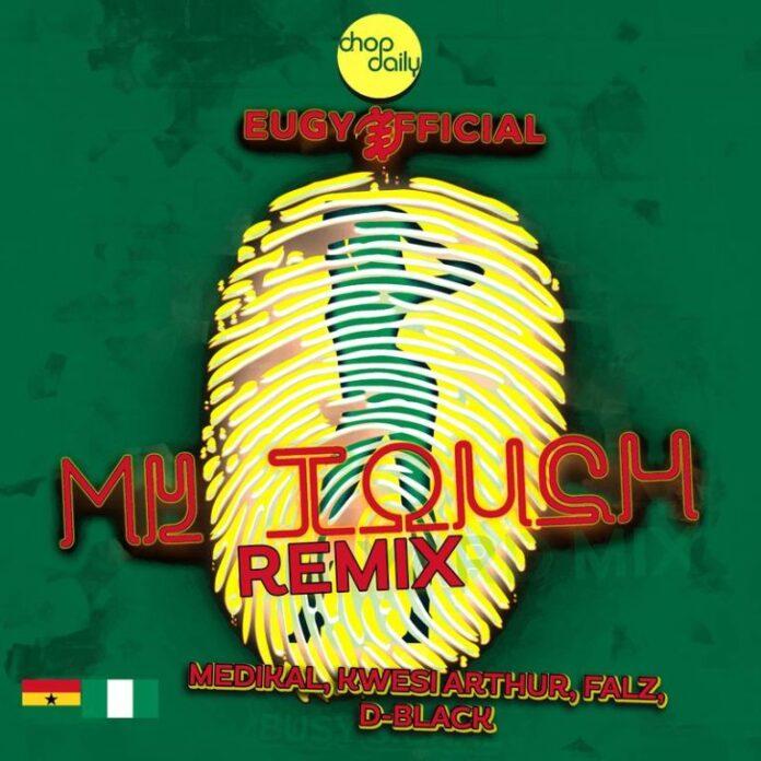 "Eugy X Chop Daily - ""My Touch"" (Remix) Featuring Falz, Medikal, D-Black & Kwesi Arthur"