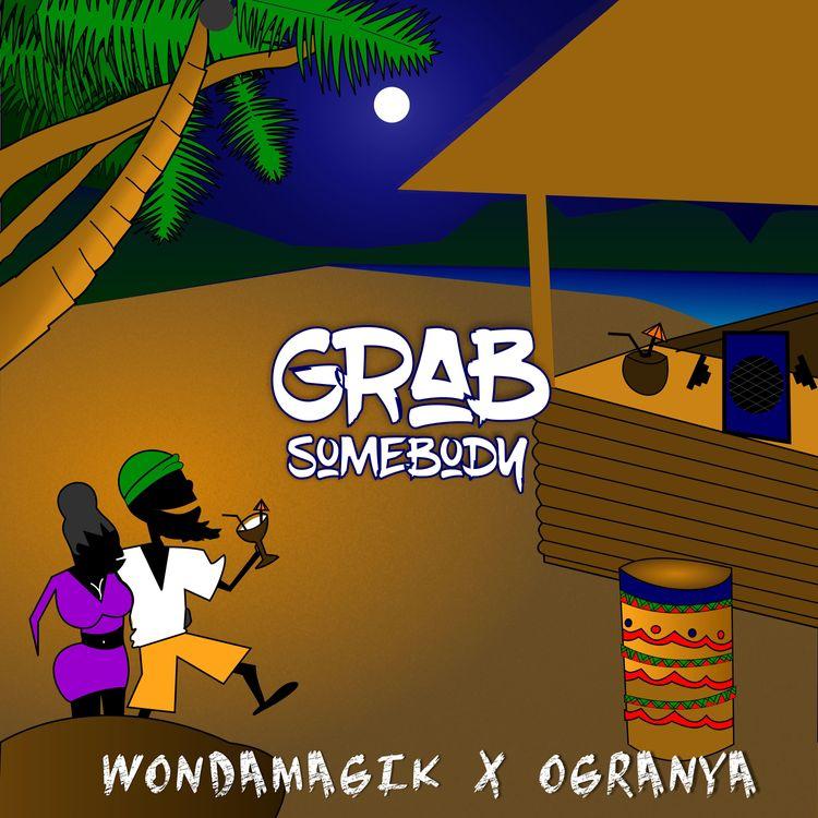 "Wondamagik & Ogranya - ""Grab Somebody"""